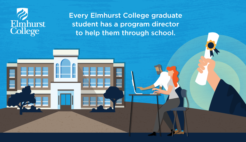 Every Elmhurst College graduate student has a program director to help them through school.