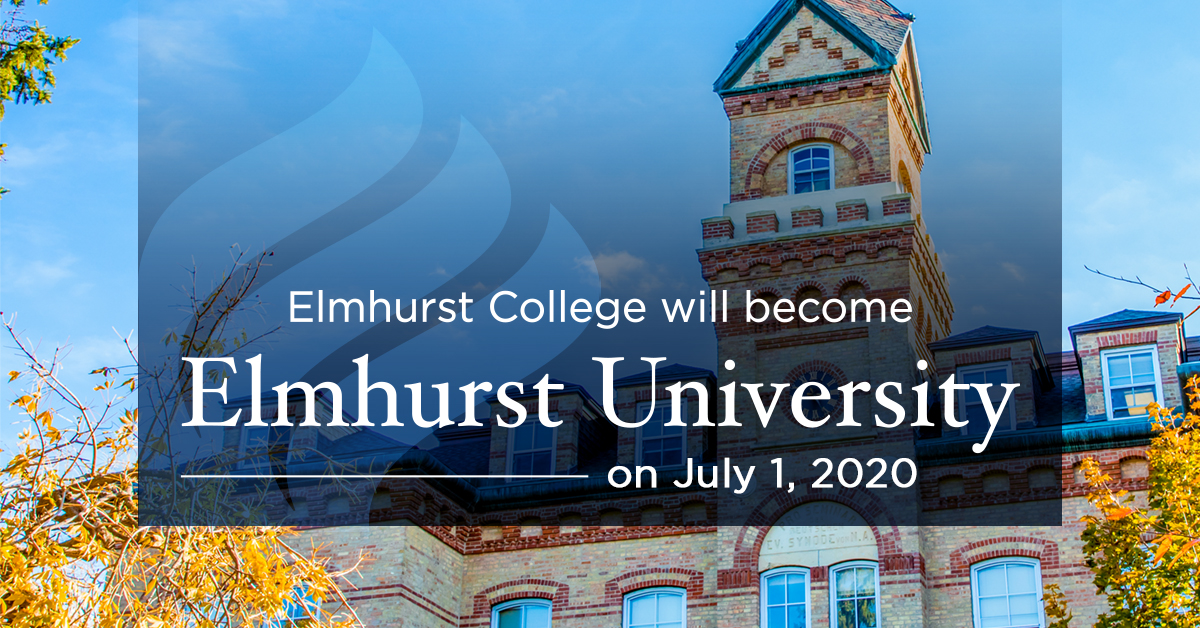 Elmhurst University will replace the existing Elmhurst College name on July 1, 2020.