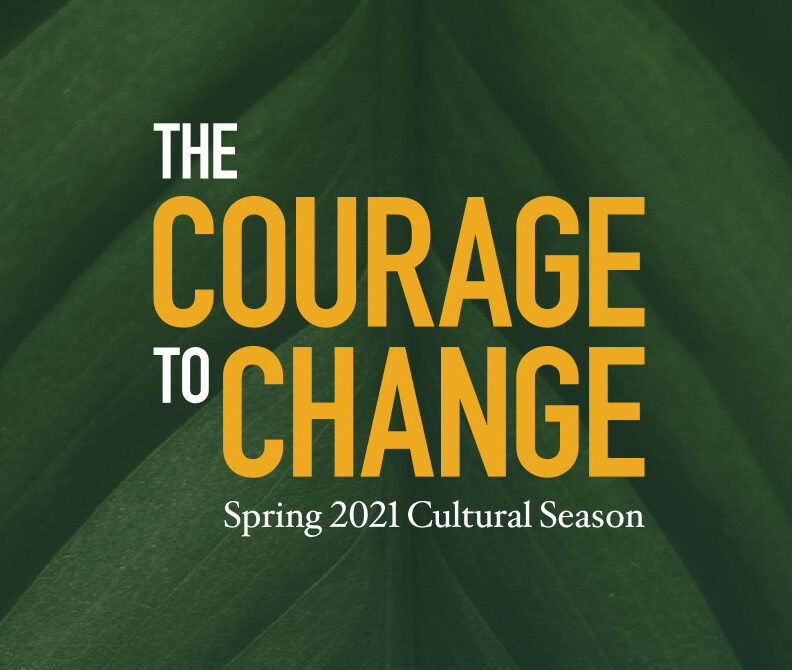 "Green leaf background with white and yellow text: ""The Courage to Change: Spring 2021 Cultural Season"" for Elmhurst University."
