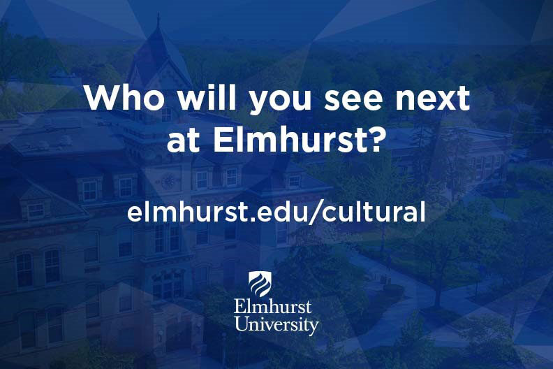 """Decorative image that reads: """"Who will you see next at Elmhurst? elmhurst.edu/cultural."""""""